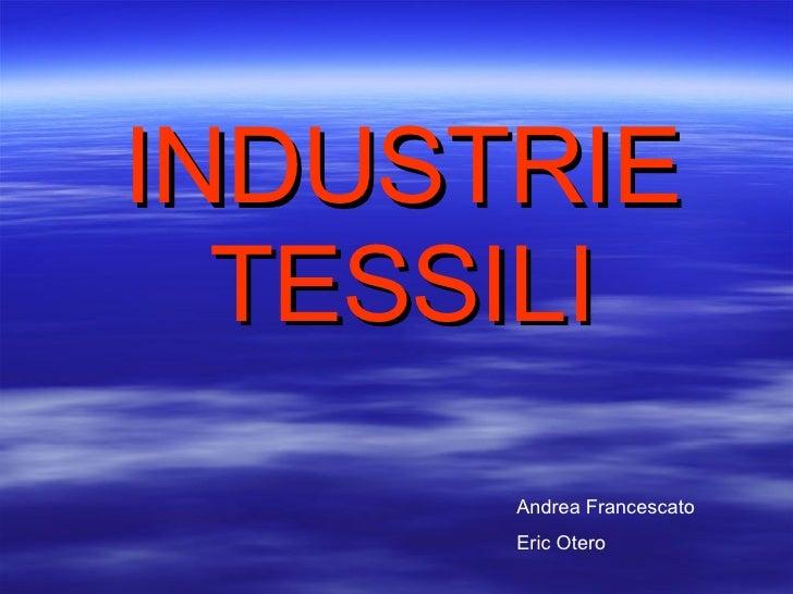 INDUSTRIE TESSILI Andrea Francescato Eric Otero