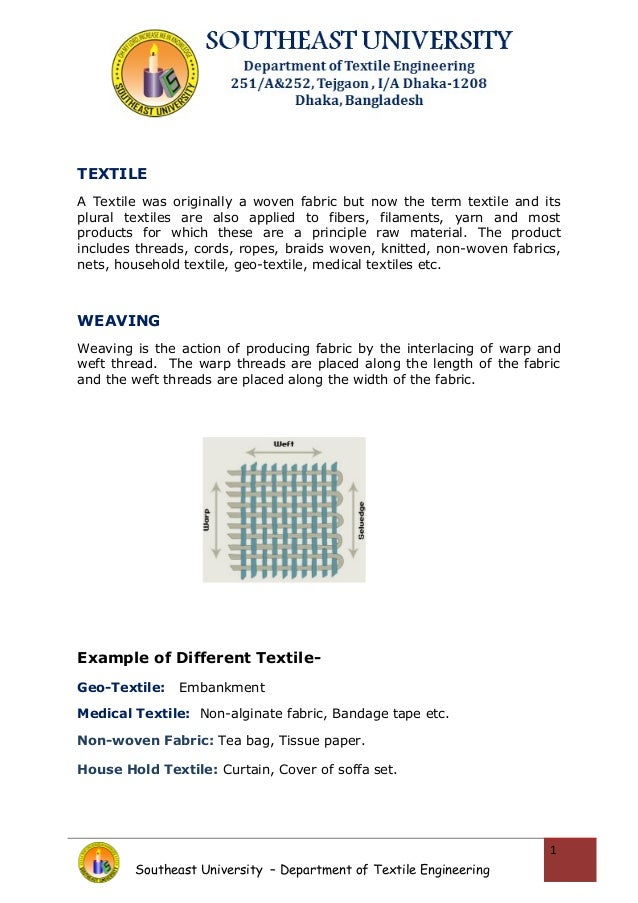 TEXTILE  A Textile was originally a woven fabric but now the term textile and its  plural textiles are also applied to fib...