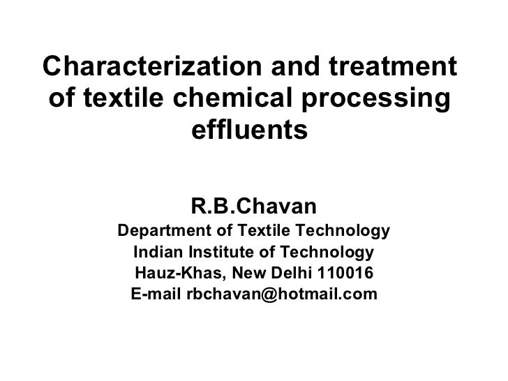 Characterization and treatment of textile chemical processing effluents R.B.Chavan Department of Textile Technology Indian...