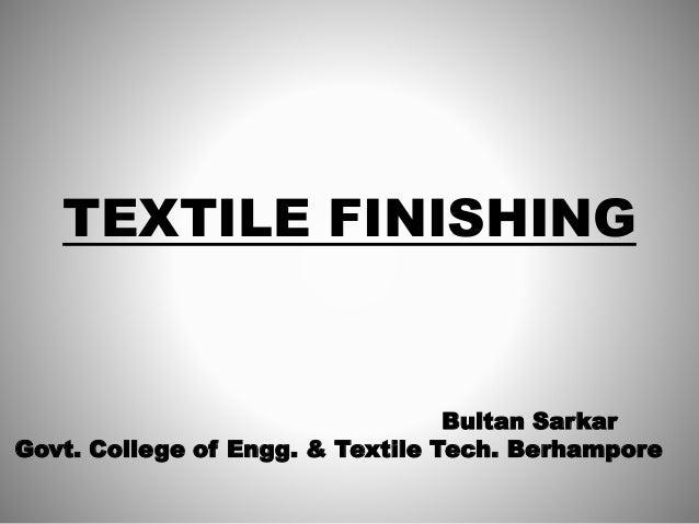 TEXTILE FINISHING Bultan Sarkar Govt. College of Engg. & Textile Tech. Berhampore