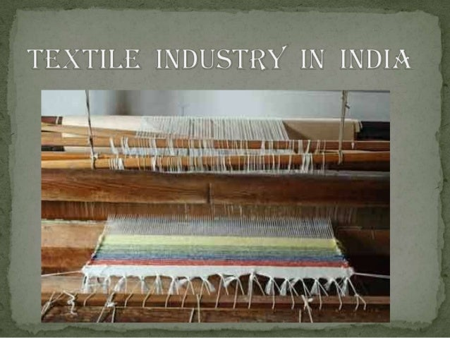  The Indian textile industry has a significant presence  in the economy as well as in the international textile economy. ...
