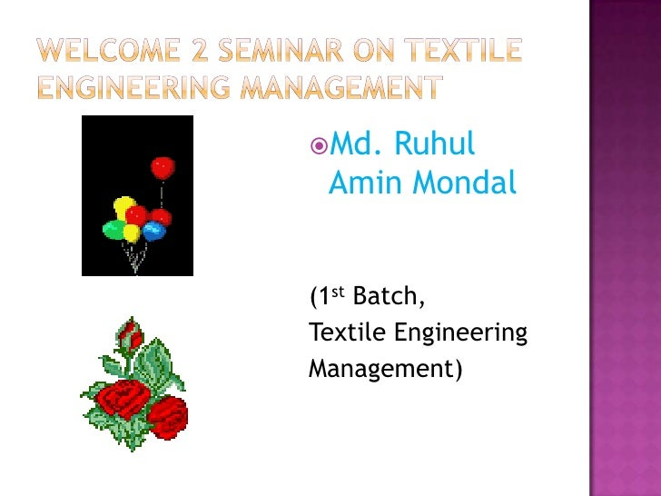 Welcome 2 seminar on textile engineering management<br />Md. RuhulAminMondal<br />(1st Batch,<br />Textile Engineering<br ...