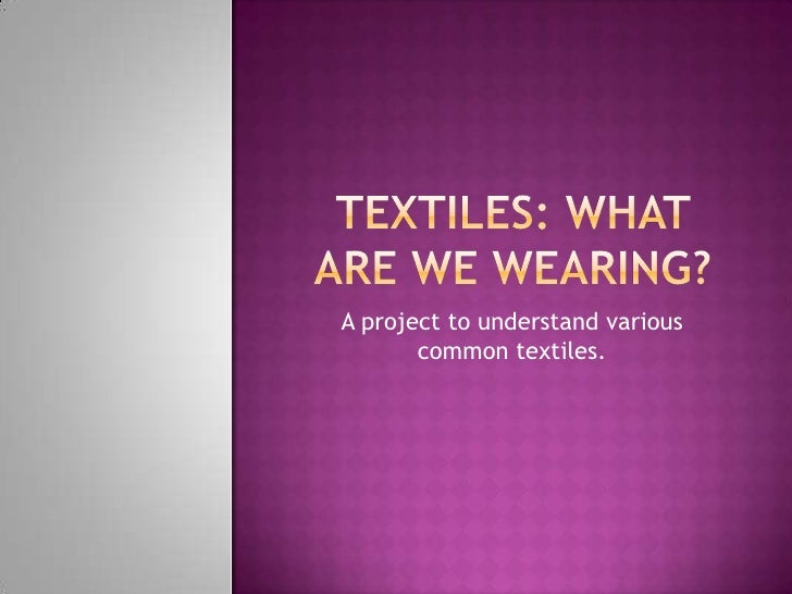 Textiles: What are We Wearing?<br />A project to understand various common textiles. <br />