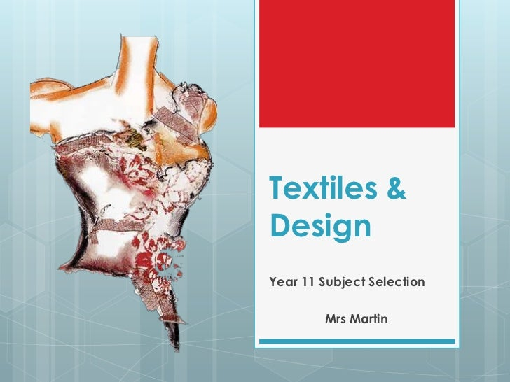 Textiles & Design<br />Year 11 Subject Selection<br />Mrs Martin<br />