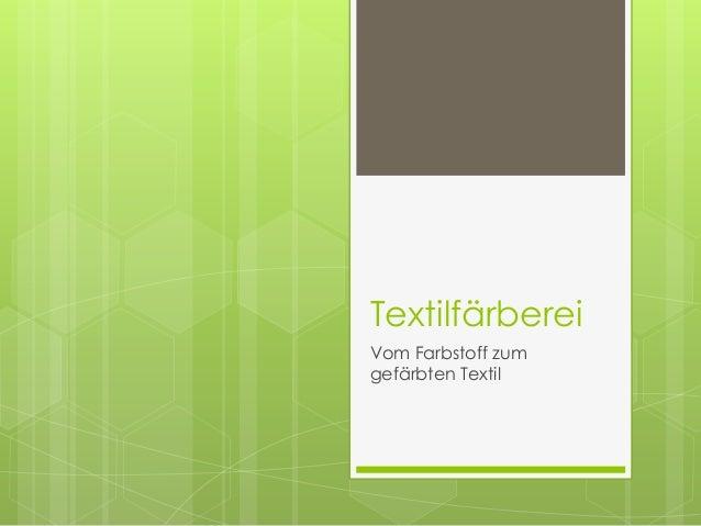 Textilfärberei Vom Farbstoff zum gefärbten Textil