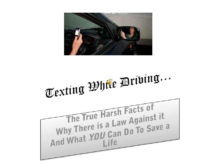Texting While Driving…<br />The True Harsh Facts of <br />Why There is a Law Against it<br />And What YOU Can Do To Save a...