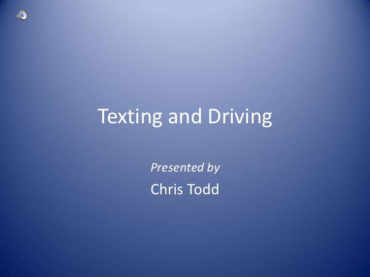 Texting and Driving<br />Presented by<br />Chris Todd<br />
