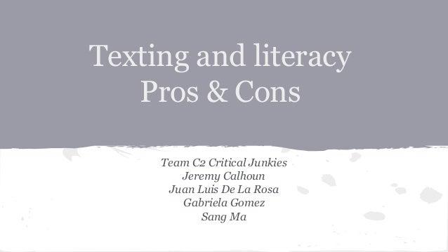 Texting and literacy Pros & Cons Team C2 Critical Junkies Jeremy Calhoun Juan Luis De La Rosa Gabriela Gomez Sang Ma