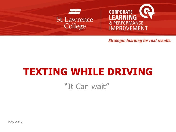 """TEXTING WHILE DRIVING                 """"It Can wait""""May 2012"""