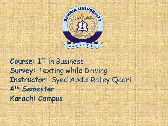Course: IT in Business Survey: Texting while Driving Instructor: Syed Abdul Rafey Qadri 4th Semester Karachi Campus 1
