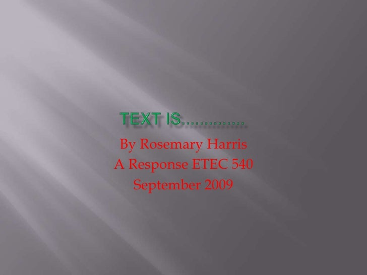 TEXT IS..............<br />By Rosemary Harris<br />A Response ETEC 540<br />September 2009<br />