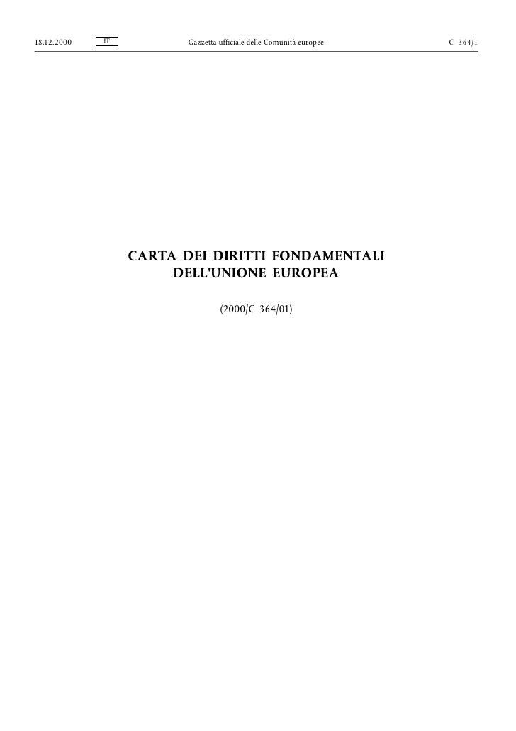 18.12.2000   IT          Gazzetta ufficiale delle Comunità europee   C 364/1                  CARTA DEI DIRITTI FONDAMENTA...