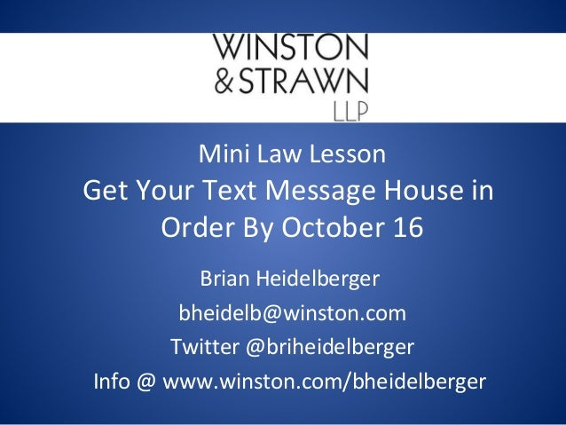 Mini Law Lesson  Get Your Text Message House in Order By October 16 Brian Heidelberger bheidelb@winston.com Twitter @brihe...