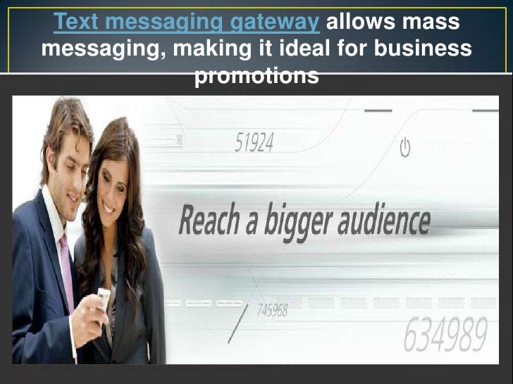 Text messaging gateway allows mass messaging, making it ideal for business promotions<br />