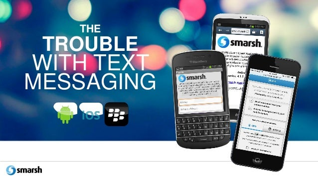 THE TROUBLE WITH TEXT MESSAGING