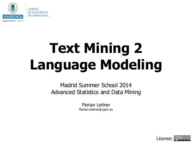 Text Mining 2 Language Modeling ! Madrid Summer School 2014 Advanced Statistics and Data Mining ! Florian Leitner florian....