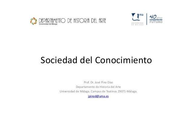 Sociedad del Conocimiento                     Prof. Dr. José Pino Díaz                Departamento de Historia del Arte   ...