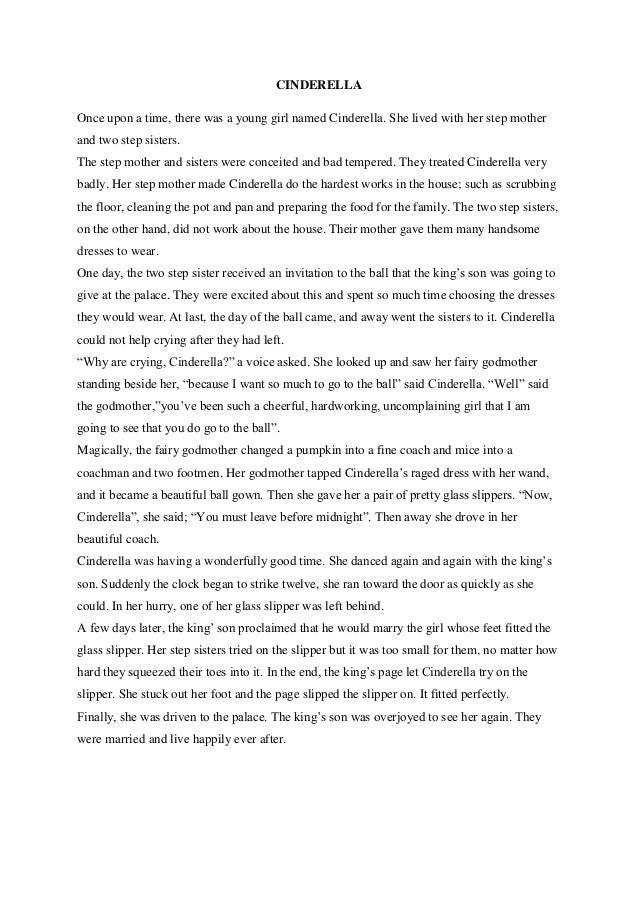 CINDERELLAOnce upon a time, there was a young girl named Cinderella. She lived with her step motherand two step sisters.Th...