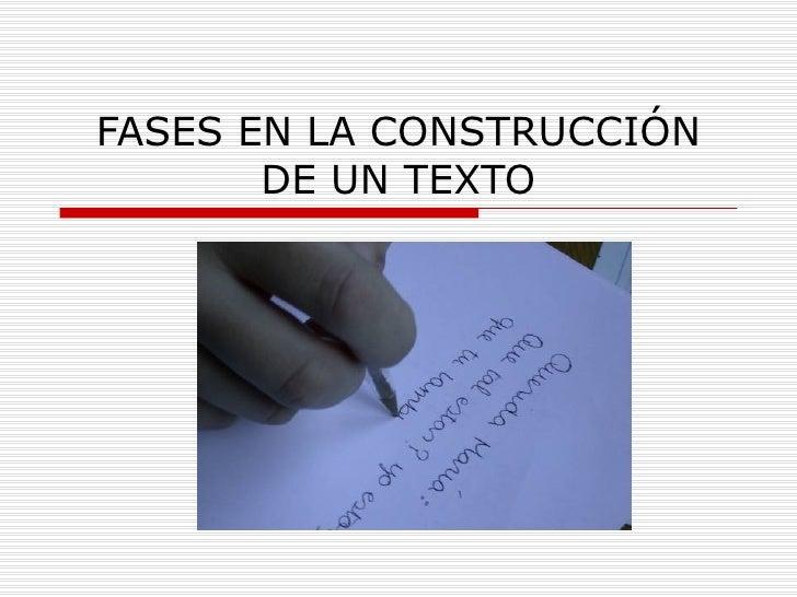 FASES EN LA CONSTRUCCIÓN       DE UN TEXTO