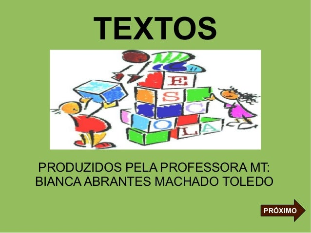 TEXTOS  PRODUZIDOS PELA PROFESSORA MT: BIANCA ABRANTES MACHADO TOLEDO PRÓXIMO