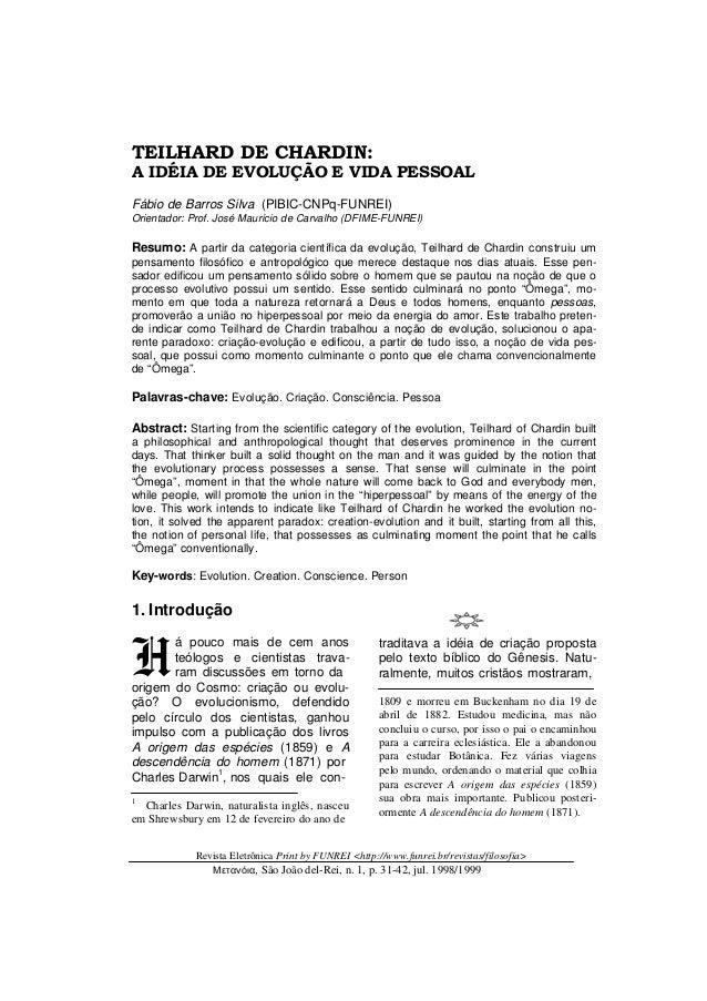 TEILHARD DE CHARDIN: A IDÉIA DE EVOLUÇÃO E VIDA PESSOAL Fábio de Barros Silva (PIBIC-CNPq-FUNREI) Orientador: Prof. José M...