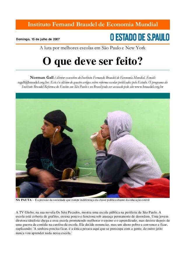 Instituto Fernand Braudel de Economia Mundial . Domingo, 15 de julho de 2007 A luta por melhores escolas em São Paulo e Ne...