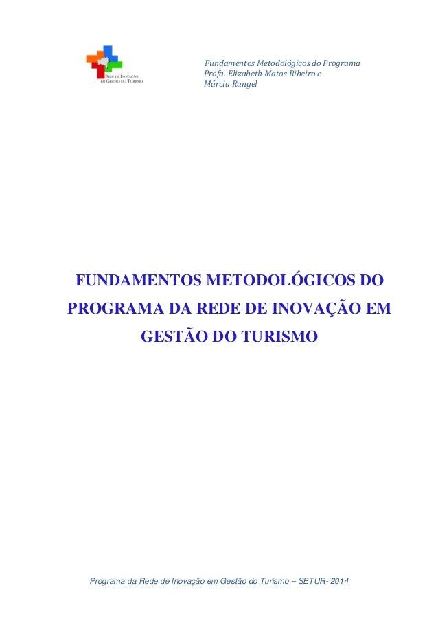 Fundamentos Metodológicos do Programa Profa. Elizabeth Matos Ribeiro e Márcia Rangel Programa da Rede de Inovação em Gestã...
