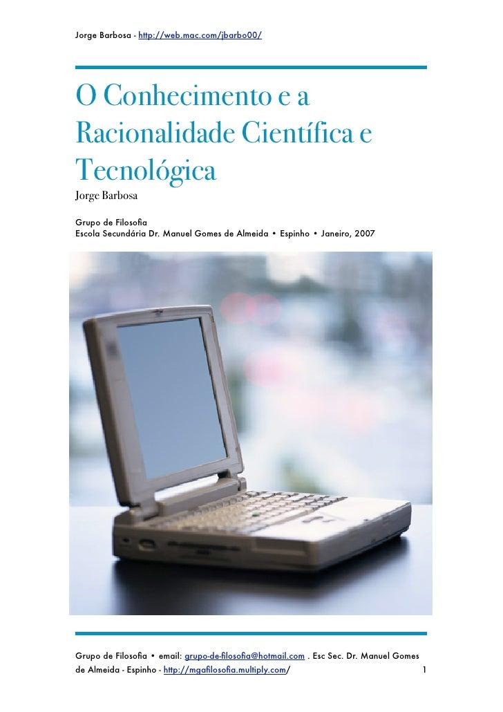 Jorge Barbosa - http://web.mac.com/jbarbo00/     O Conhecimento e a Racionalidade Científica e Tecnológica Jorge Barbosa  ...