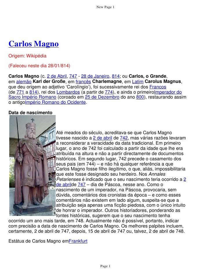 New Page 1     Carlos Magno Origem: Wikipédia  (Faleceu neste dia 28/01/814)  Carlos Magno (c. 2 de Abril, 747 - 28 de Jan...