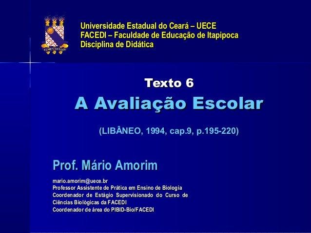 Universidade Estadual do Ceará – UECE FACEDI – Faculdade de Educação de Itapipoca Disciplina de Didática  Texto 6  A Avali...