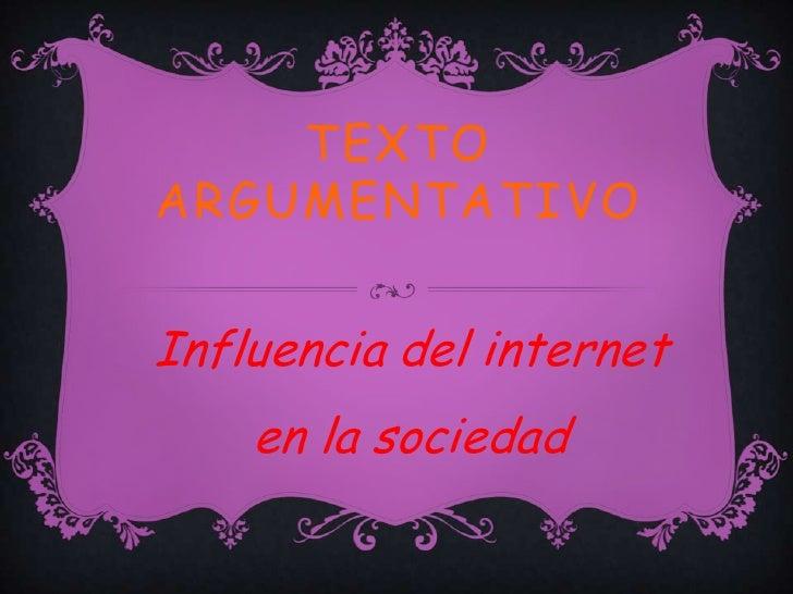 TEXTOARGUMENTATIVOInfluencia del internet    en la sociedad