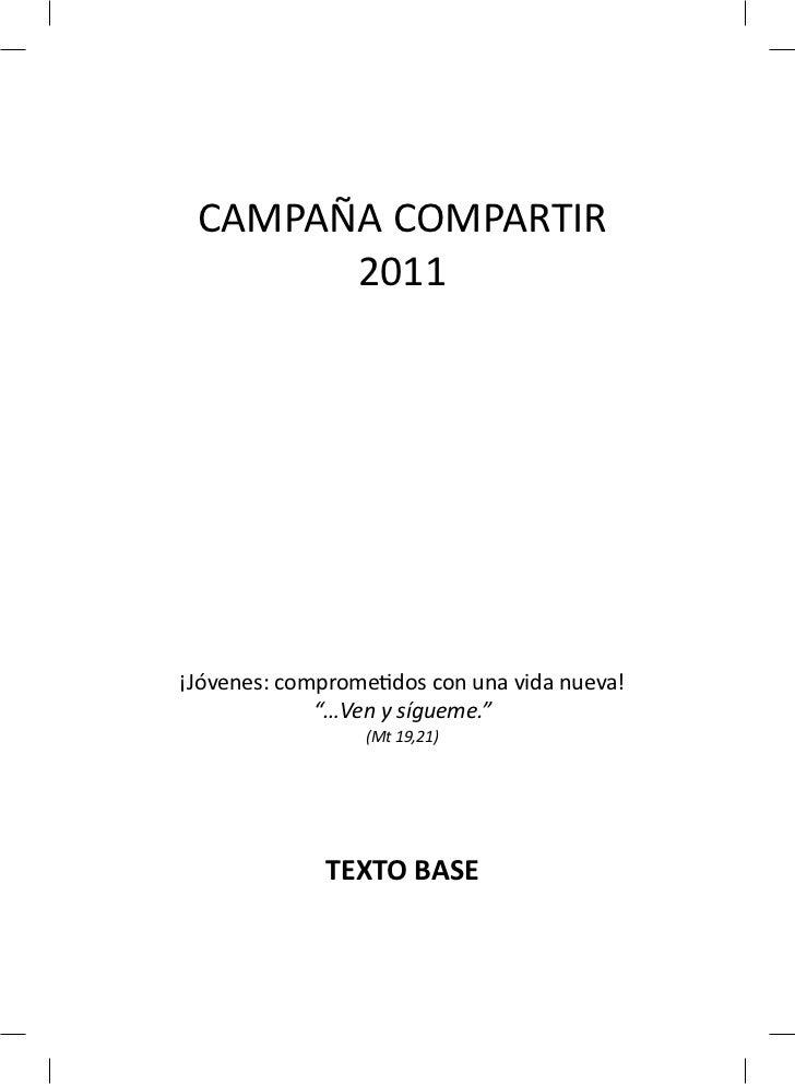 """CAMPAÑA COMPARTIR       2011¡Jóvenes: comprometidos con una vida nueva!             """"…Ven y sígueme.""""                 (Mt ..."""