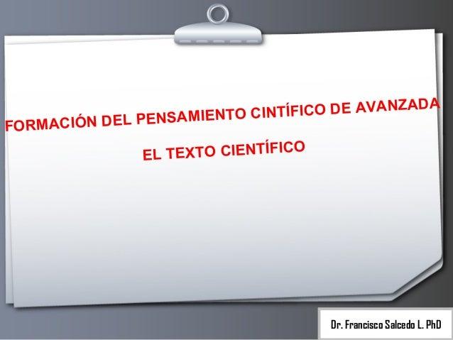 ADA INTÍFICO DE AVANZ NTO C IÓN DEL PENSAMIE FORMAC O EL TEXTO CIENTÍFIC  Dr. Francisco Salcedo L. PhD
