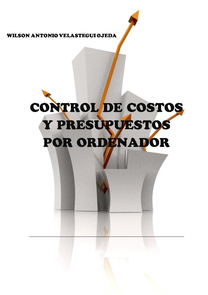 Control de Costos y Presupuestos por Ordenador    Ing. Wilson A. Velastegui. Ojeda. Msc.1