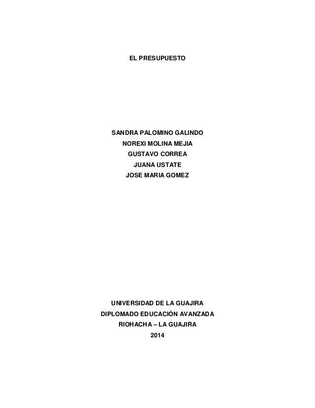 EL PRESUPUESTO SANDRA PALOMINO GALINDO NOREXI MOLINA MEJIA GUSTAVO CORREA JUANA USTATE JOSE MARIA GOMEZ UNIVERSIDAD DE LA ...