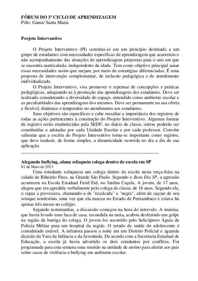 FÓRUM DO 3º CICLO DE APRENDIZAGEMPólo: Gama/ Santa MariaProjeto InterventivoO Projeto Interventivo (PI) constitui-se em um...