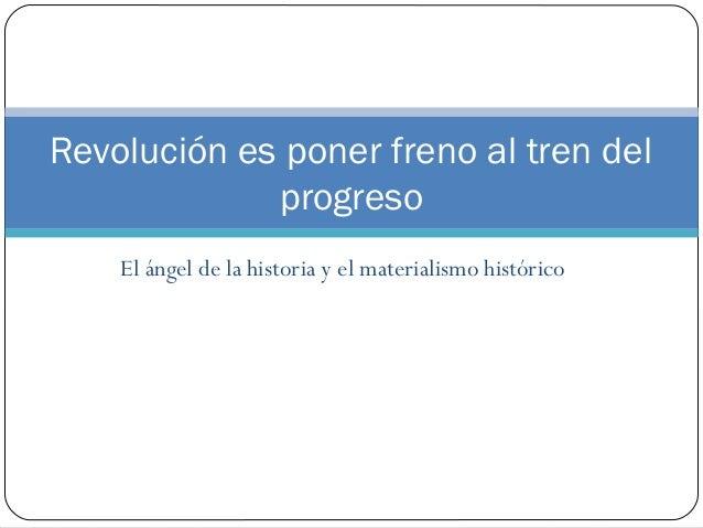 El ángel de la historia y el materialismo históricoRevolución es poner freno al tren delprogreso
