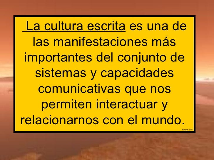 La cultura escrita  es una de las manifestaciones más importantes del conjunto de sistemas y capacidades comunicativas que...
