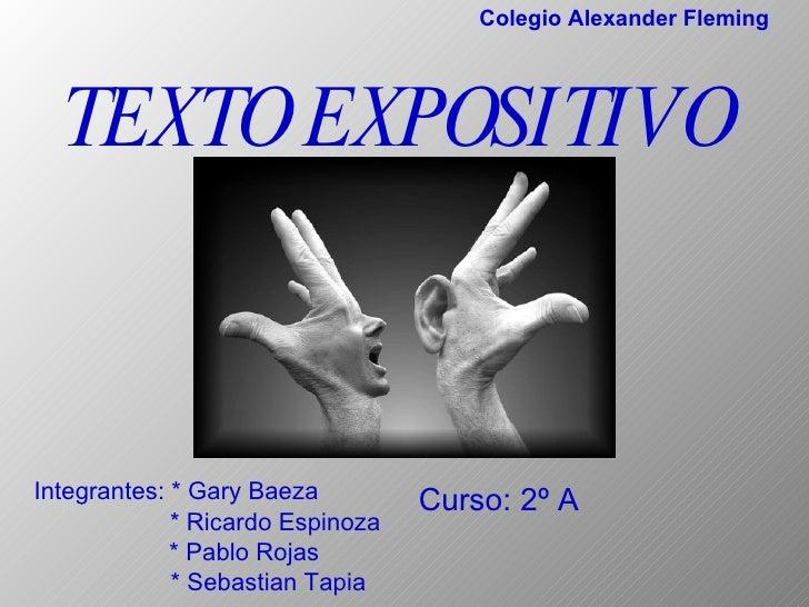 TEXTO EXPOSITIVO Integrantes: * Gary Baeza * Ricardo Espinoza * Pablo Rojas * Sebastian Tapia Curso: 2º A Colegio Alexande...