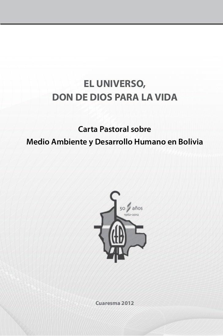 EL UNIVERSO,      DON DE DIOS PARA LA VIDA            Carta Pastoral sobreMedio Ambiente y Desarrollo Humano en Bolivia   ...