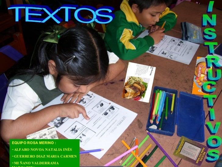 TEXTOS  INSTRUCTIVOS <ul><li>EQUIPO ROSA MERINO : </li></ul><ul><li>ALFARO NOVOA NATALIA INÉS </li></ul><ul><li>GUERRERO D...