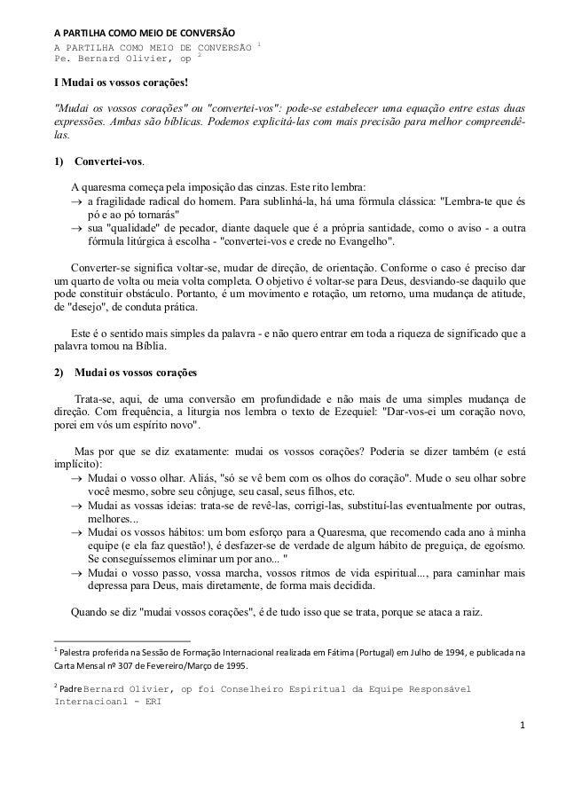 1 A PARTILHA COMO MEIO DE CONVERSÃO A PARTILHA COMO MEIO DE CONVERSÃO 1 Pe. Bernard Olivier, op 2 I Mudai os vossos coraçõ...
