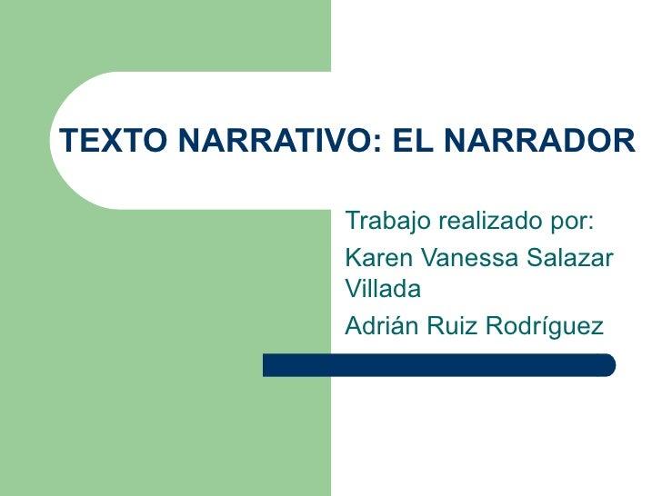 TEXTO NARRATIVO: EL NARRADOR             Trabajo realizado por:             Karen Vanessa Salazar             Villada     ...
