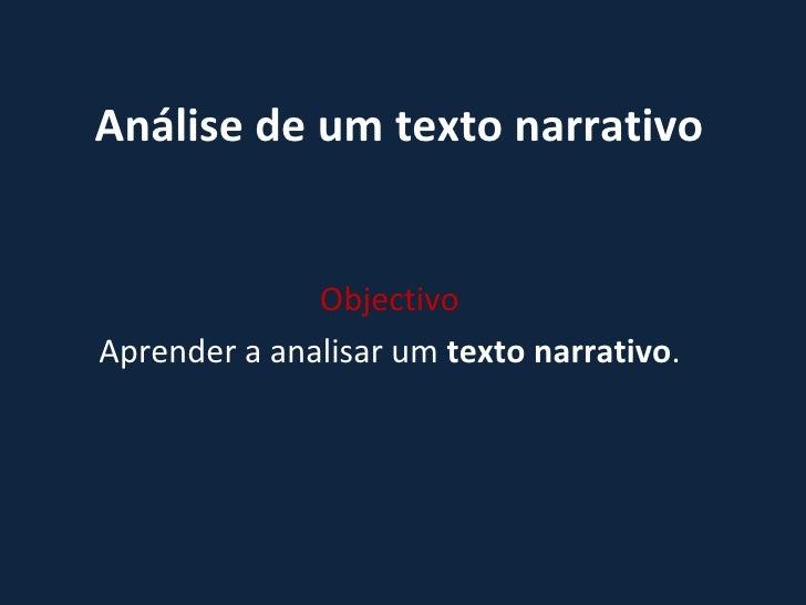 Análise de um texto narrativo Objectivo Aprender a analisar um  texto narrativo .