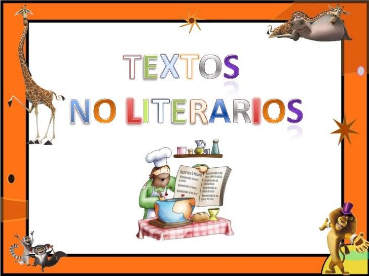 Los textos no literarios son:Aquellos textos que nos dan instrucciones einformaciones y cuya finalidad no esentretener, si...