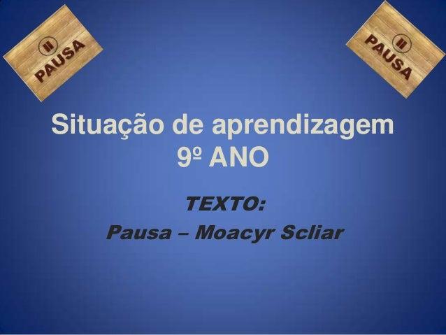 Situação de aprendizagem9º ANOTEXTO:Pausa – Moacyr Scliar