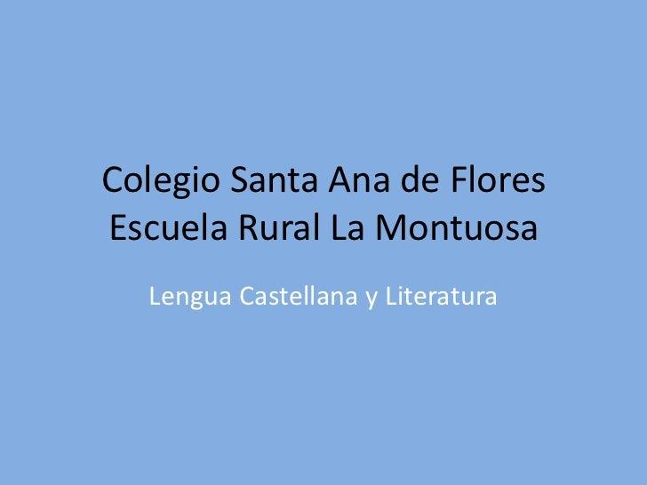 Colegio Santa Ana de Flores Escuela Rural La Montuosa<br />Lengua Castellana y Literatura<br />