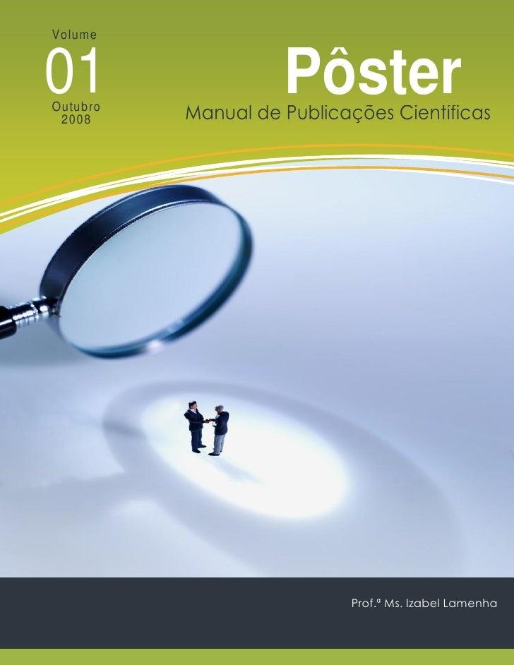 Volume01Outubro 2008                    Pôster          Manual de Publicações Científicas                           Prof.ª...