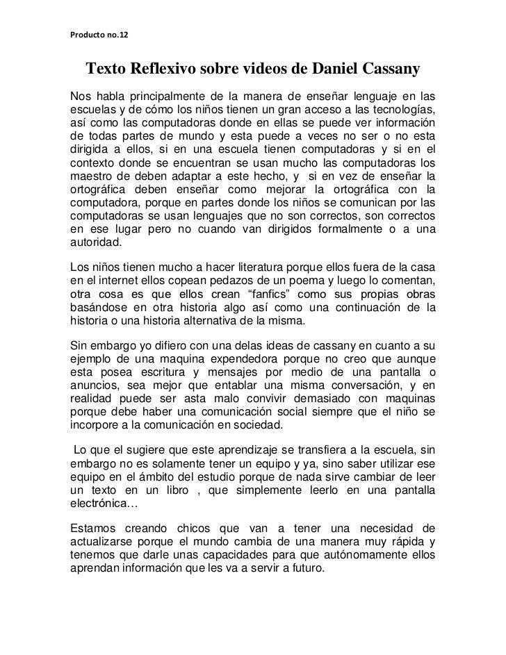 Producto no.12   Texto Reflexivo sobre videos de Daniel CassanyNos habla principalmente de la manera de enseñar lenguaje e...