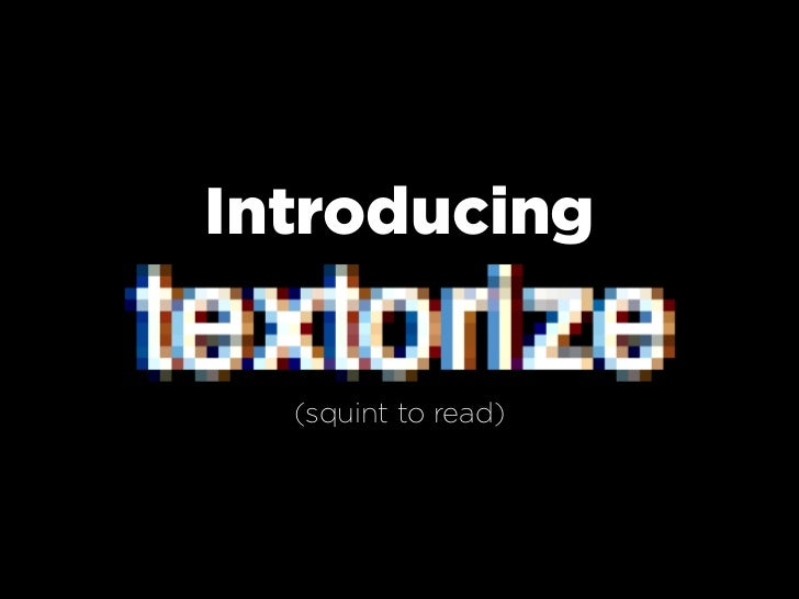 Introducing textorize    (squint to read)